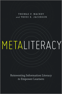Metaliteracy: Reinventing Information Literacy to Empower Learners