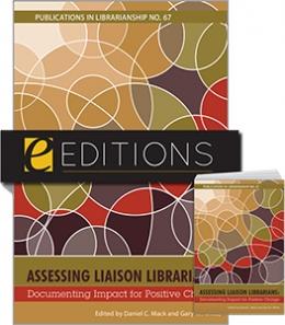 Assessing Liaison Librarians: Documenting Impact for Positive Change (PIL #67)—print/e-book Bundle