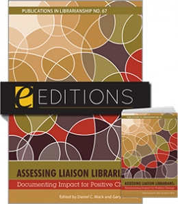 Assessing Liaison Librarians: Documenting Impact for Positive Change (PIL #67)—print/e-book Bundle