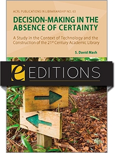 Decision-Making in the Absence of Certainty: A Study in the Context of Technology and the Construction of the 21st Century Academic Library (PIL #63)--eEditions e-book