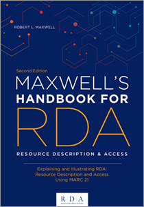 book cover for Maxwell's Handbook for RDA: Explaining and Illustrating RDA: Resource Description and Access Using MARC21, Second Edition