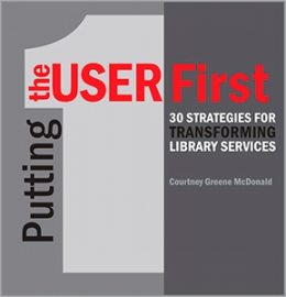 Putting the User First: 30 Strategies for Transforming Library Services