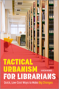 Tactical Urbanism for Librarians: Quick, Low-Cost Ways to Make Big Changes