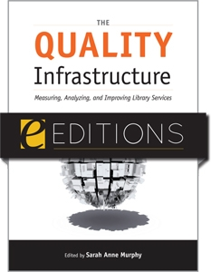 The Quality Infrastructure: Measuring, Analyzing, and Improving Library Services—eEditions e-book