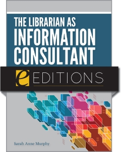 The Librarian as Information Consultant: Transforming Reference for the Information Age--eEditions e-book