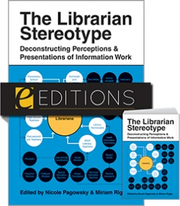 The Librarian Stereotype: Deconstructing Perceptions and Presentations of Information Work—print/e-book Bundle