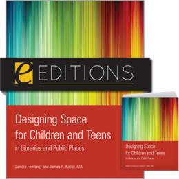 Designing Space for Children and Teens in Libraries and Public Places--print/e-book Bundle