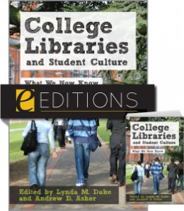 College Libraries and Student Culture: What We Now Know--print/e-book Bundle