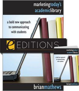 Marketing Today's Academic Library: A Bold New Approach to Communicating with Students--print/e-book Bundle