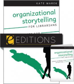 Organizational Storytelling for Librarians: Using Stories for Effective Leadership--print/e-book Bundle