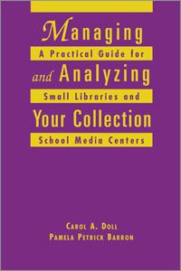 Managing and Analyzing Your Collection: A Practical Guide for Small Libraries and School Media Centers