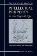 Librarian's Guide to Intellectual Property in the Digital Age: Copyrights, Patents, and Trademarks