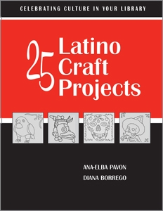 25 Latino Craft Projects: Celebrating Culture in Your Library Series