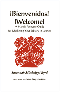 ¡Bienvenidos! ¡Welcome!: A Handy Resource Guide for Marketing Your Library to Latinos