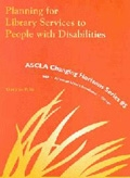 Planning for Library Services to People with Disabilities: ASCLA Changing Horizon Series #5