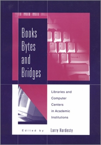 Books, Bytes, and Bridges: Library and Computer Centers in Academic Institutions