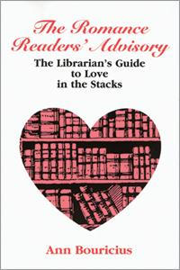 Romance Readers' Advisory: The Librarian's Guide to Love in the Stacks