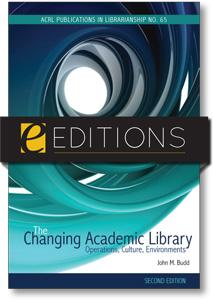 The Changing Academic Library, Second Edition: Operations, Culture, Environments (ACRL Publications in Librarianship No. 65)--eEditions e-book