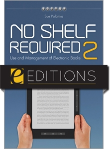 No Shelf Required 2: Use and Management of Electronic Books--eEditions e-book