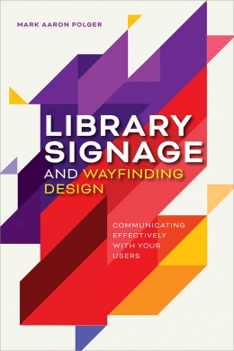 book cover for Library Signage and Wayfinding Design: Communicating Effectively with Your Users