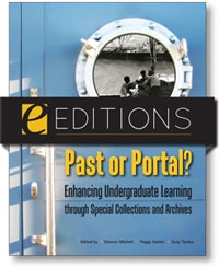 Past or Portal? Enhancing Undergraduate Learning through Special Collections and Archives--eEditions e-book