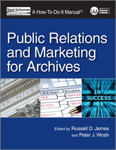 Public Relations and Marketing for Archives: A How-To-Do-It Manual