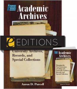 Academic Archives: Managing the Next Generation of College and University Archives, Records, and Special Collections--print/e-book Bundle