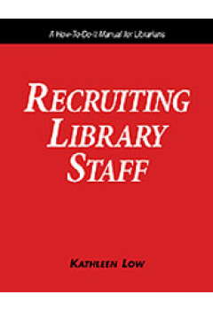 Recruiting Library Staff: A How-To-Do-It Manual for Librarians