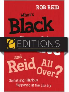 What's Black and White and Reid All Over? Something Hilarious Happened at the Library--eEditions e-book