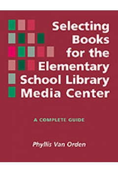 Selecting Books for the Elementary School Library Media Center: A Complete Guide