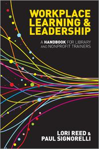 Workplace Learning & Leadership: A Handbook for Library and Nonprofit Trainers