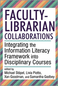 book cover for Faculty-Librarian Collaborations: Integrating the Information Literacy Framework into Disciplinary Courses