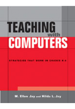 Teaching With Computers: Strategies that Work in Grades K-6