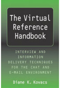 The Virtual Reference Handbook: Interview and Information Delivery Techniques for the Chat and E-Mail Environment