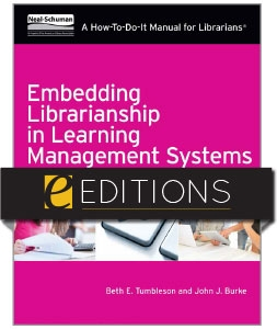 Embedding Librarianship in Learning Management Systems: A How-To-Do-It Manual for Librarians --eEditions e-book