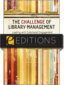 The Challenge of Library Management: Leading with Emotional Engagement--eEditions e-book