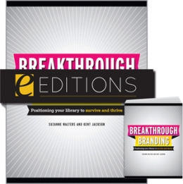 Breakthrough Branding: Positioning Your Library to Survive and Thrive--print/PDF e-book Bundle