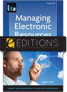 Managing Electronic Resources: A LITA Guide--eEditions PDF e-book