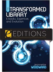 The Transformed Library: E-books, Expertise, and Evolution--eEditions e-book