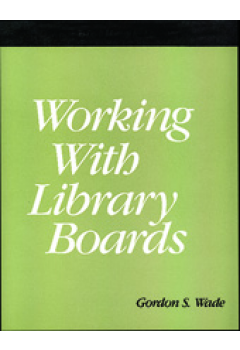 Working with Library Boards: A How-To-Do-It Manual for Librarians