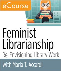 Feminist Librarianship: Re-Envisioning Library Work eCourse