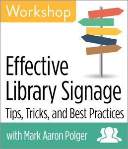 Effective Library Signage: Tips, Tricks, & Best Practices Workshop Group Rate