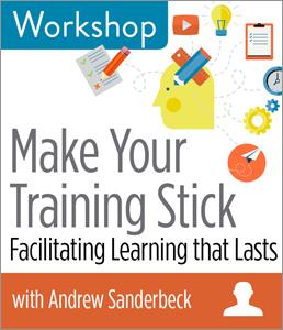 Make Your Training Stick: Facilitating Learning that Lasts