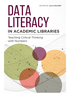 Image for Data Literacy in Academic Libraries: Teaching Critical Thinking with Numbers