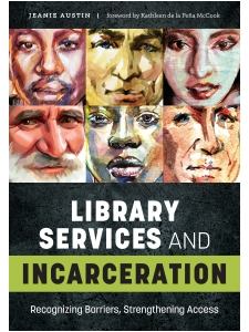 Image for Library Services and Incarceration: Recognizing Barriers, Strengthening Access