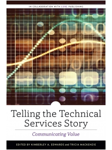 Image for Telling the Technical Services Story: Communicating Value