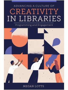 Image for Advancing a Culture of Creativity in Libraries: Programming and Engagement