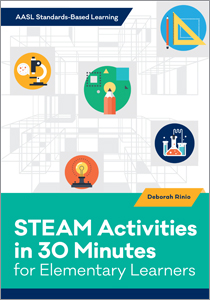 Image for STEAM Activities in 30 Minutes for Elementary Learners (AASL Standards–Based Learning Series)