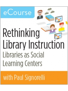 Image for Rethinking Library Instruction: Libraries as Social Learning Centers eCourse