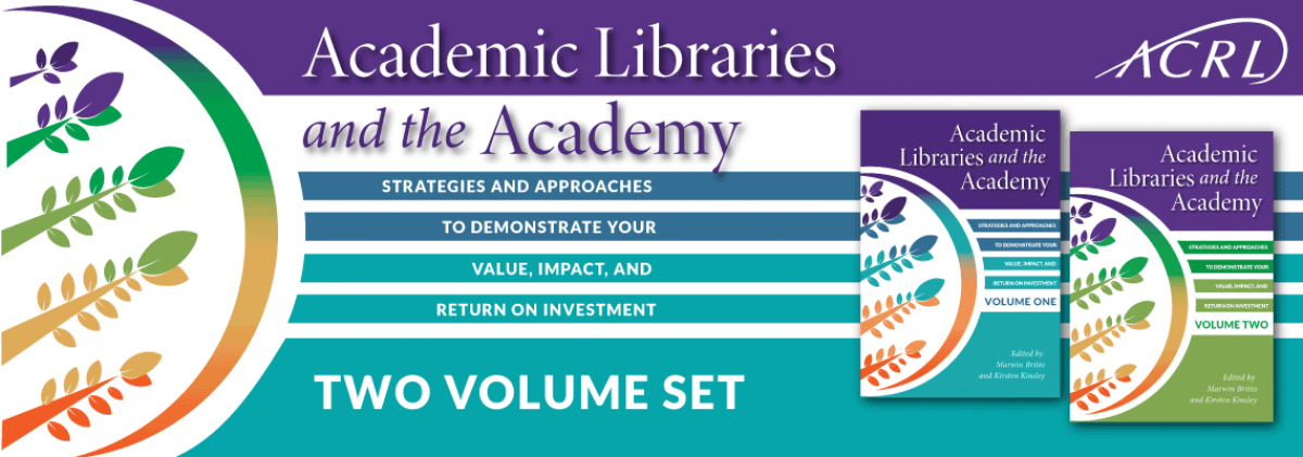 cover image for Academic Libraries and the Academy: Strategies and Approaches to Demonstrate Your Value, Impact, and Return on Investment, 2-Volume Set